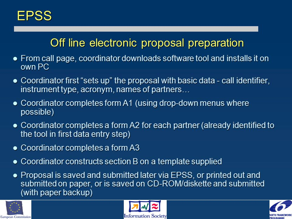 Off line electronic proposal preparation From call page, coordinator downloads software tool and installs it on own PC From call page, coordinator dow