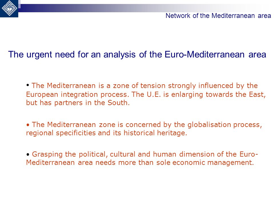 The urgent need for an analysis of the Euro-Mediterranean area The Mediterranean is a zone of tension strongly influenced by the European integration