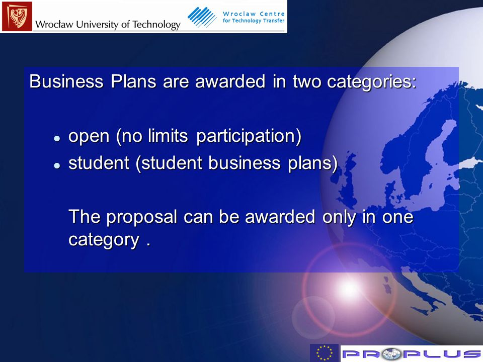 Business Plans are awarded in two categories: open (no limits participation) open (no limits participation) student (student business plans) student (