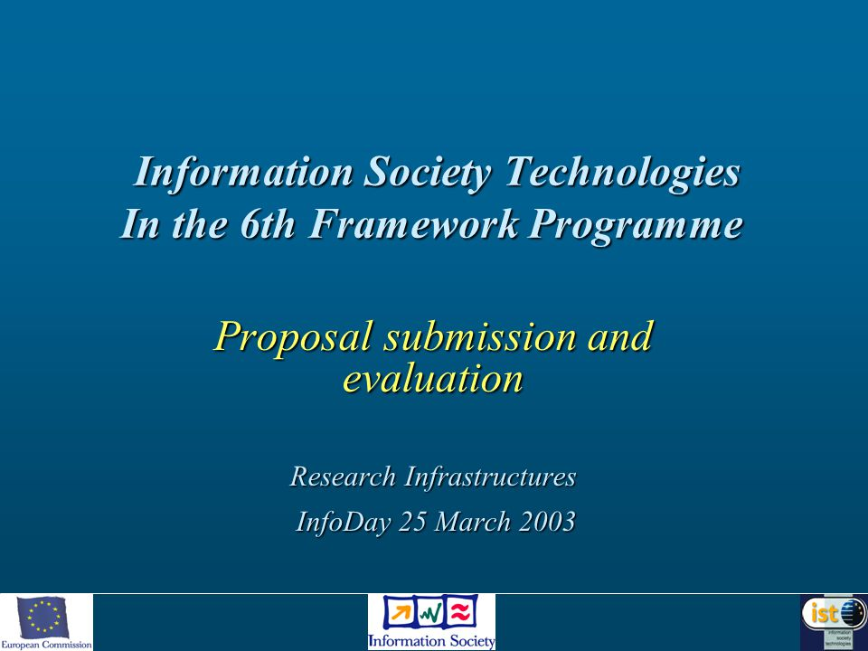 Information Society Technologies In the 6th Framework Programme Information Society Technologies In the 6th Framework Programme Proposal submission and evaluation Research Infrastructures InfoDay 25 March 2003 InfoDay 25 March 2003