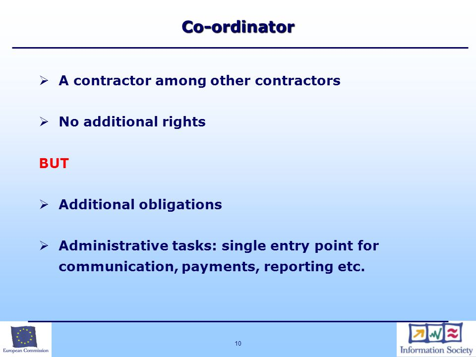 10   A contractor among other contractors   No additional rights BUT   Additional obligations   Administrative tasks: single entry point for communication, payments, reporting etc.