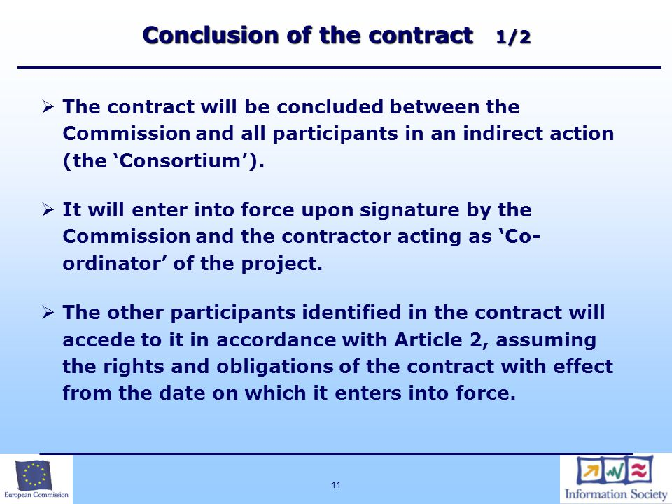 11 Conclusion of the contract 1/2  The contract will be concluded between the Commission and all participants in an indirect action (the 'Consortium').