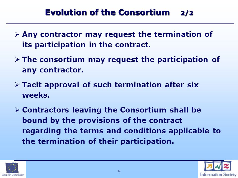 14 Evolution of the Consortium 2/2  Any contractor may request the termination of its participation in the contract.