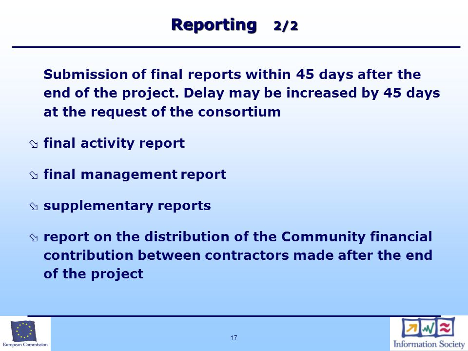 17 Reporting 2/2 Submission of final reports within 45 days after the end of the project.