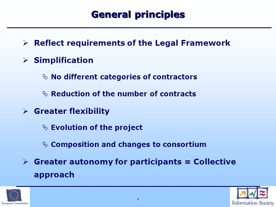 4  Reflect requirements of the Legal Framework  Simplification  No different categories of contractors  Reduction of the number of contracts  Greater flexibility  Evolution of the project  Composition and changes to consortium  Greater autonomy for participants = Collective approach General principles