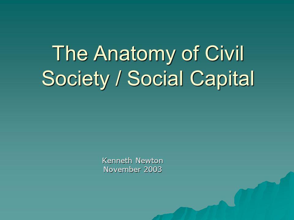 The Anatomy of Civil Society / Social Capital Kenneth Newton November 2003