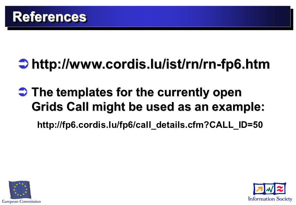 ReferencesReferences  http://www.cordis.lu/ist/rn/rn-fp6.htm  The templates for the currently open Grids Call might be used as an example: http://fp6.cordis.lu/fp6/call_details.cfm?CALL_ID=50
