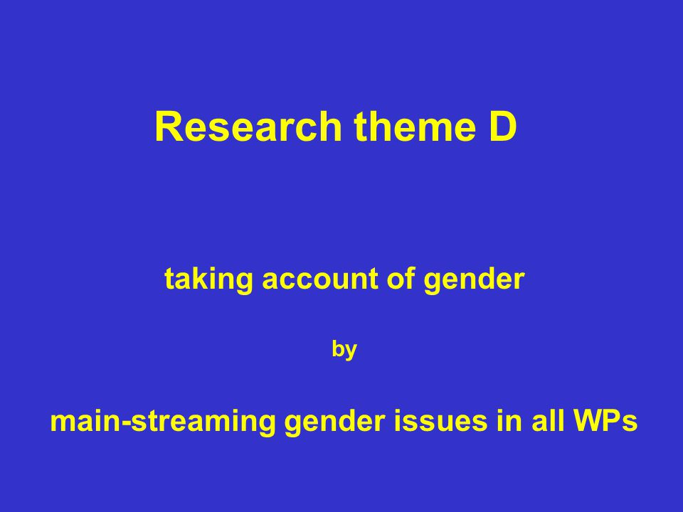 Research theme D taking account of gender by main-streaming gender issues in all WPs