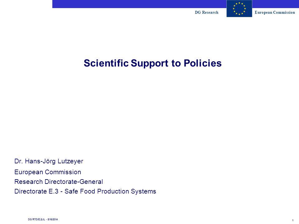 DG ResearchEuropean Commission 1 DG RTD/E.2/JL - 8/16/2014 Scientific Support to Policies Dr.