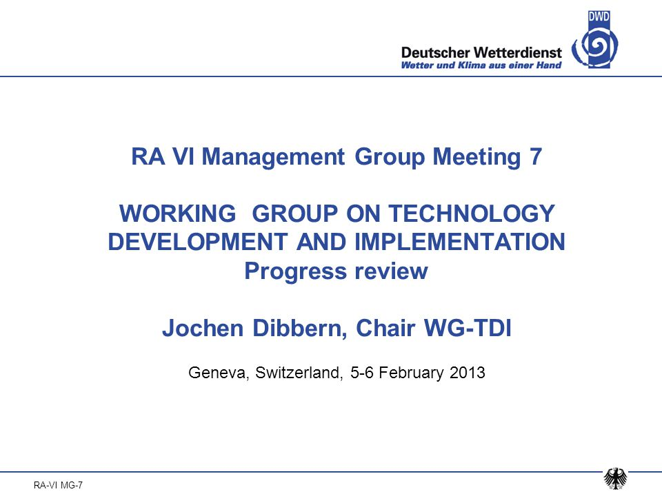 RA-VI MG-7 RA VI Management Group Meeting 7 WORKING GROUP ON TECHNOLOGY DEVELOPMENT AND IMPLEMENTATION Progress review Jochen Dibbern, Chair WG-TDI Geneva, Switzerland, 5-6 February 2013