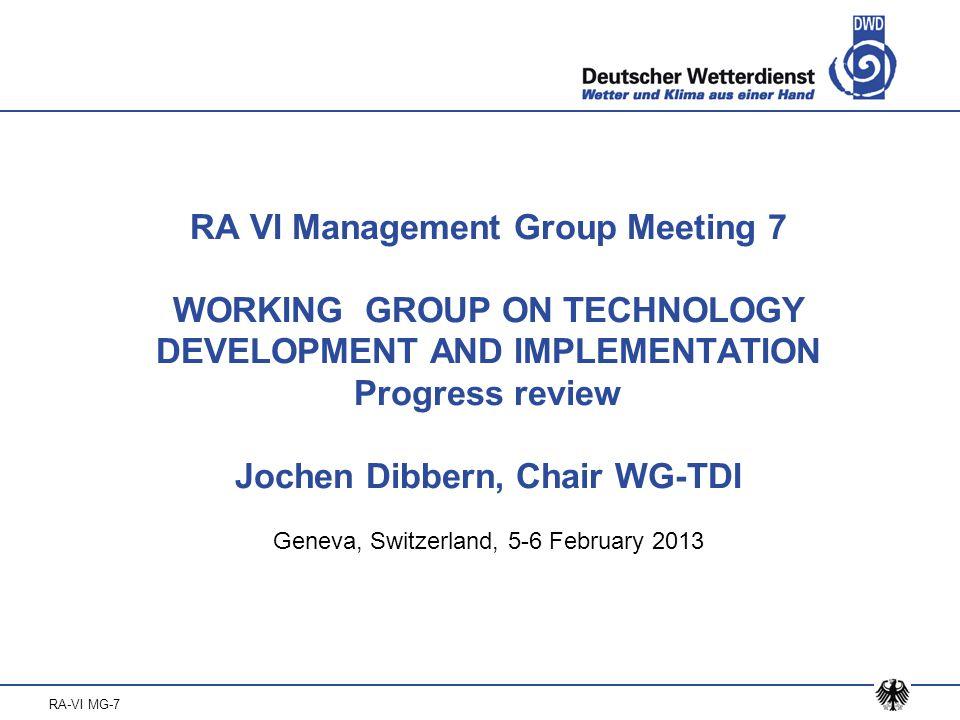 RA-VI MG-7 RA VI Management Group Meeting 7 WORKING GROUP ON TECHNOLOGY DEVELOPMENT AND IMPLEMENTATION Progress review Jochen Dibbern, Chair WG-TDI Ge