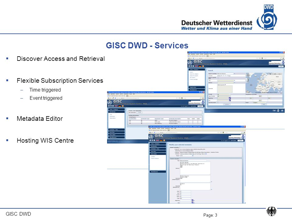 Page: 3 GISC DWD GISC DWD - Services  Discover Access and Retrieval  Flexible Subscription Services –Time triggered –Event triggered  Metadata Editor  Hosting WIS Centre