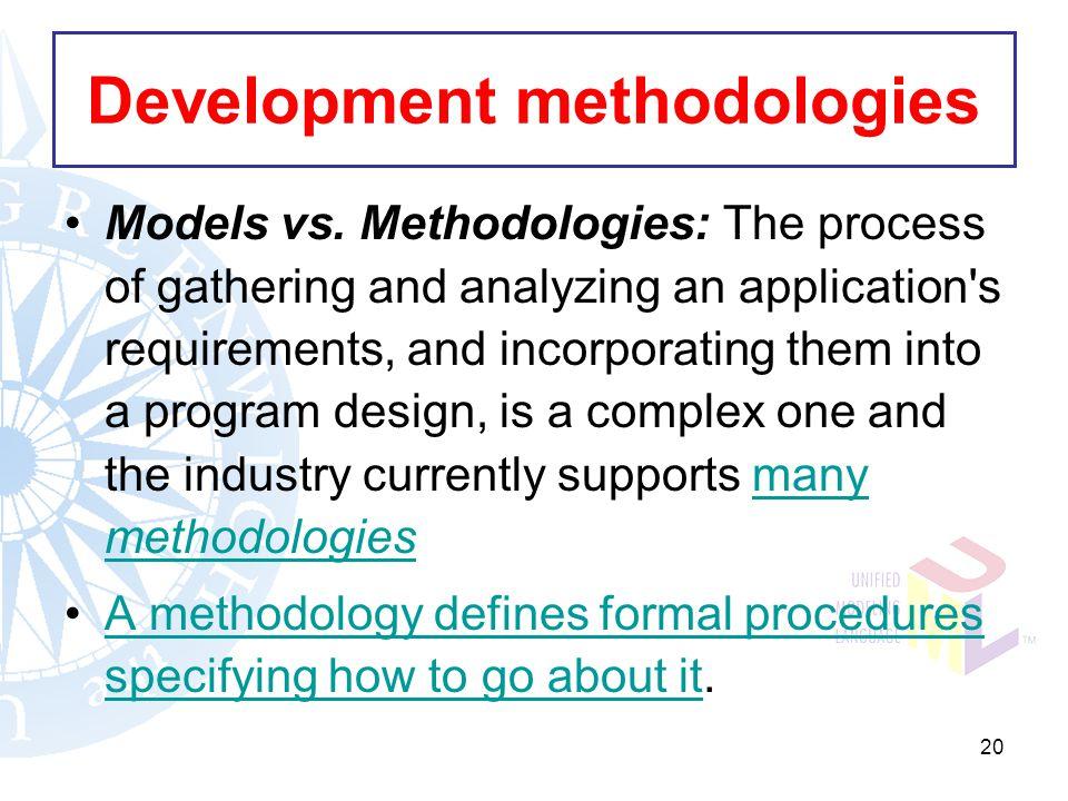 20 Development methodologies Models vs.