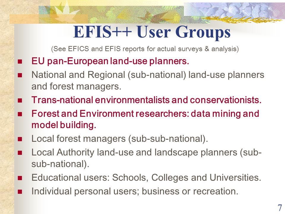 7 EFIS++ User Groups (See EFICS and EFIS reports for actual surveys & analysis) EU pan-European land-use planners.