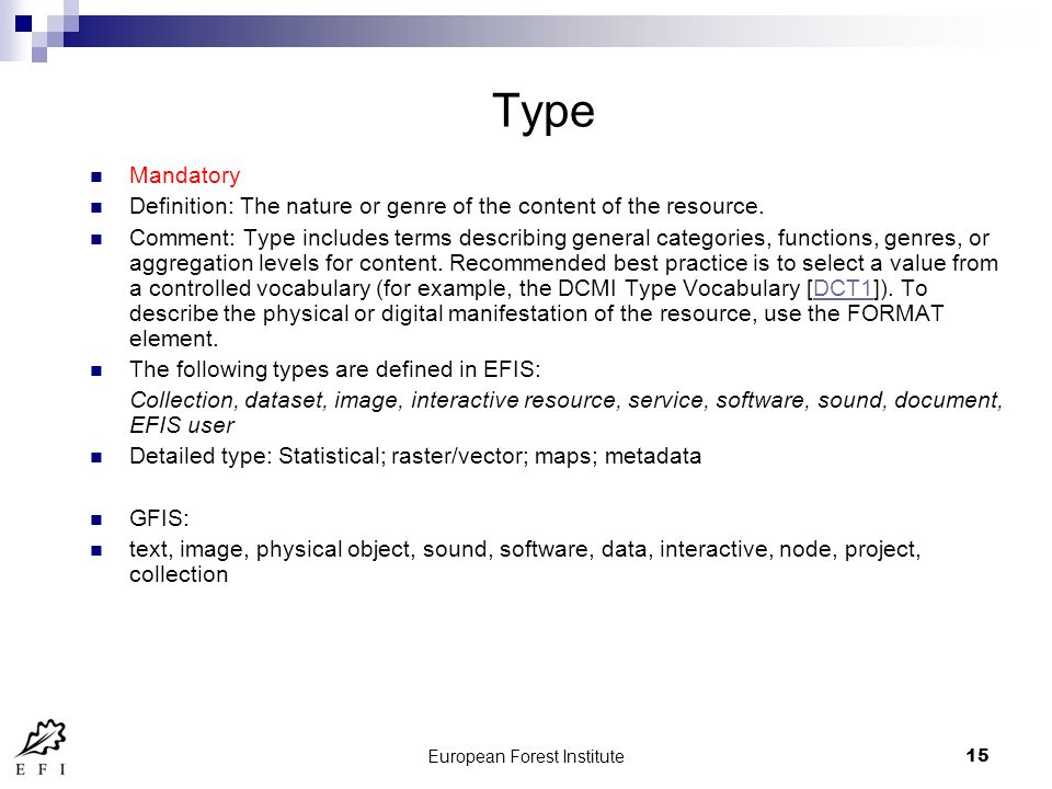 European Forest Institute15 Type Mandatory Definition: The nature or genre of the content of the resource.