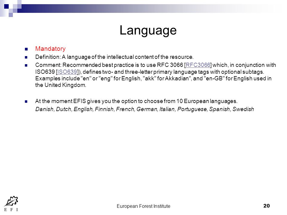 European Forest Institute20 Language Mandatory Definition: A language of the intellectual content of the resource.