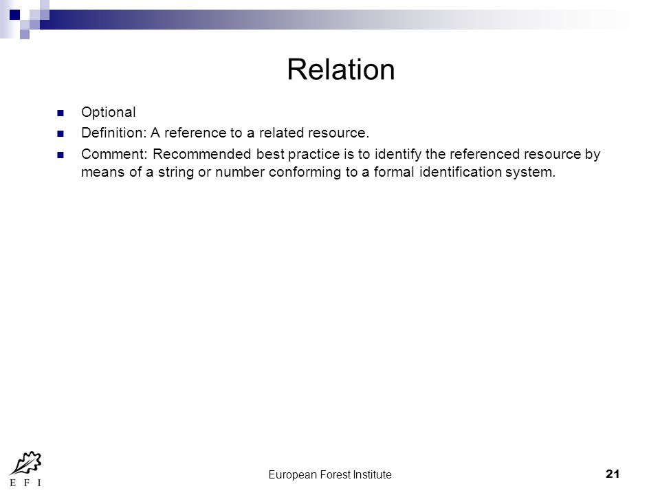 European Forest Institute21 Relation Optional Definition: A reference to a related resource.