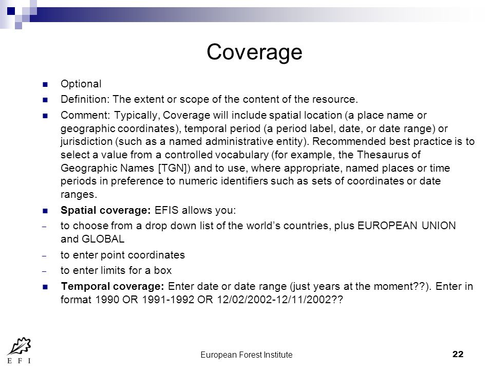 European Forest Institute22 Coverage Optional Definition: The extent or scope of the content of the resource.