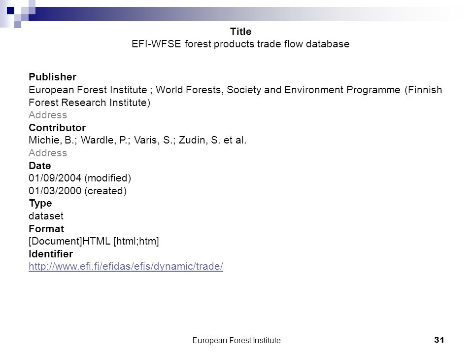 European Forest Institute31 Publisher European Forest Institute ; World Forests, Society and Environment Programme (Finnish Forest Research Institute) Address Contributor Michie, B.; Wardle, P.; Varis, S.; Zudin, S.