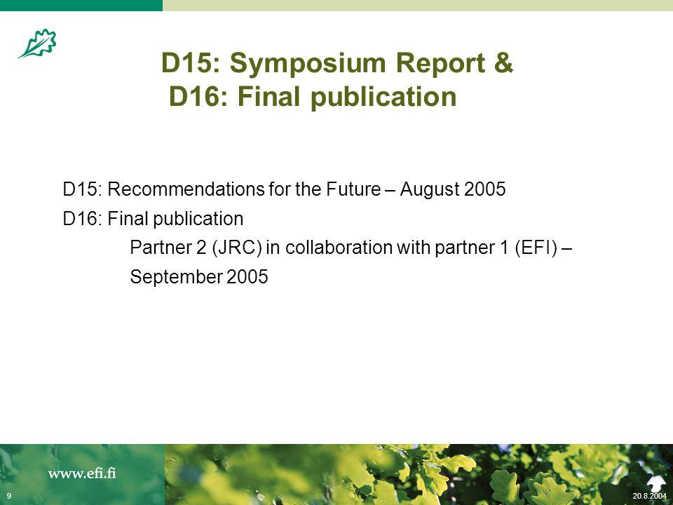 20.8.20049 D15: Symposium Report & D16: Final publication D15: Recommendations for the Future – August 2005 D16: Final publication Partner 2 (JRC) in collaboration with partner 1 (EFI) – September 2005