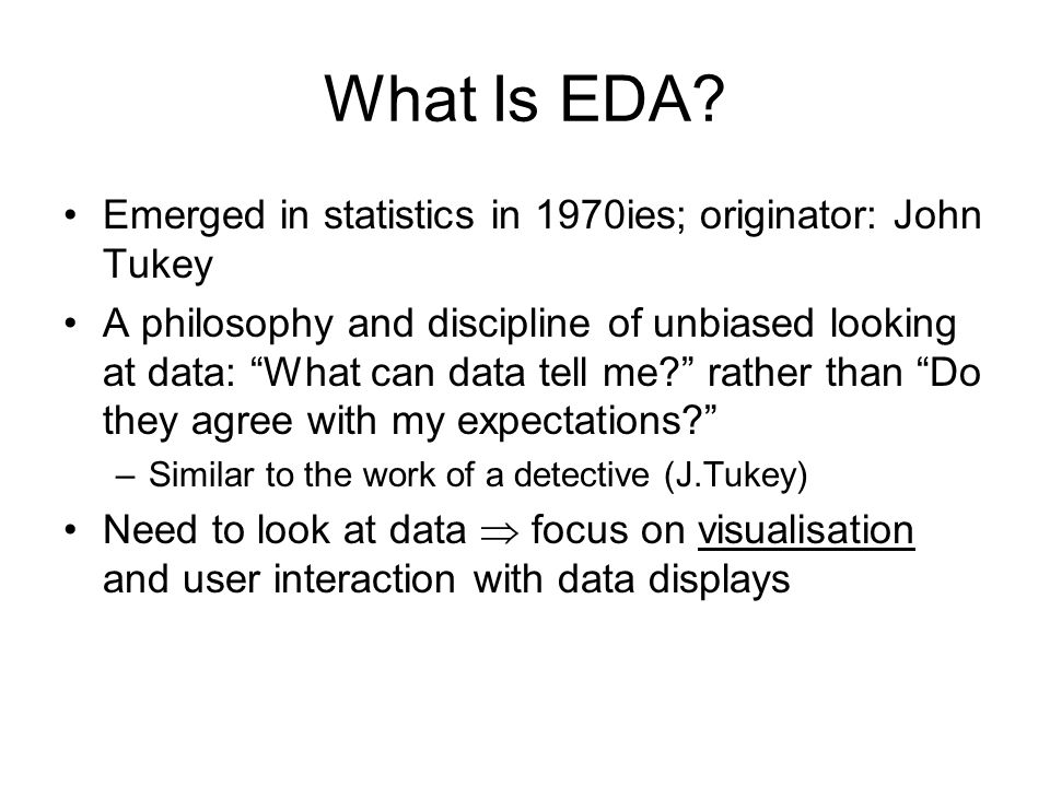 Purposes of EDA Uncover peculiarities of the data and, on this basis, understand how the data should be further processed (e.g.