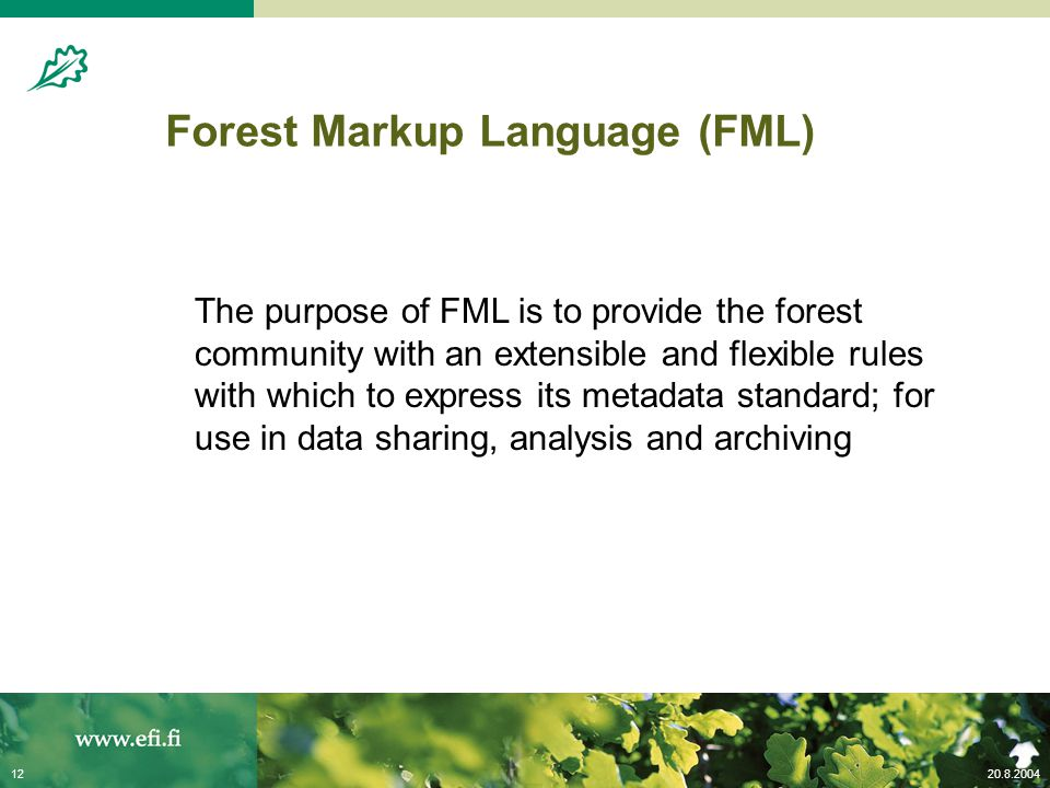 20.8.200412 Forest Markup Language (FML) The purpose of FML is to provide the forest community with an extensible and flexible rules with which to exp