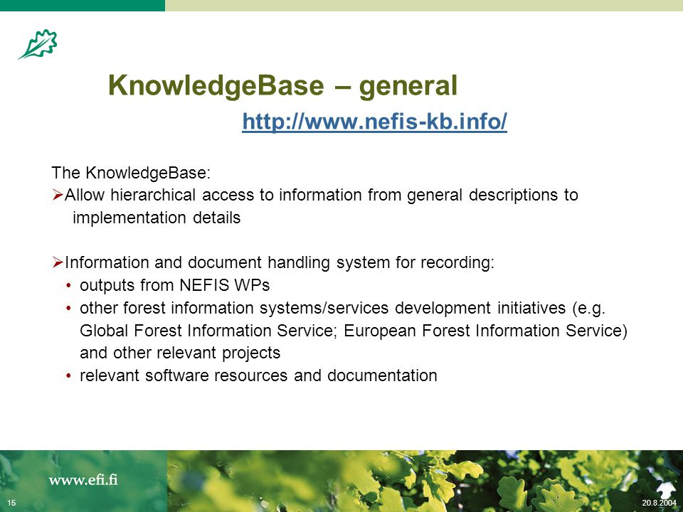 20.8.200415 KnowledgeBase – general http://www.nefis-kb.info/ http://www.nefis-kb.info/ The KnowledgeBase:  Allow hierarchical access to information