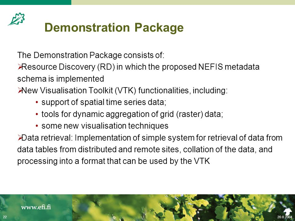 20.8.200422 Demonstration Package The Demonstration Package consists of:  Resource Discovery (RD) in which the proposed NEFIS metadata schema is impl