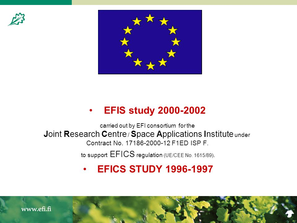 A 5th Framework Programme Accompanying Measure of the European Commission (QLK5-CT-2002-30638) 2002-2005 The general objectives are maximising the value of existing data and databases by:  coordinating efforts to create forest information systems and services  supporting development of harmonised standards and procedures for data provision  increasing the usability of available data and databases What is NEFIS?