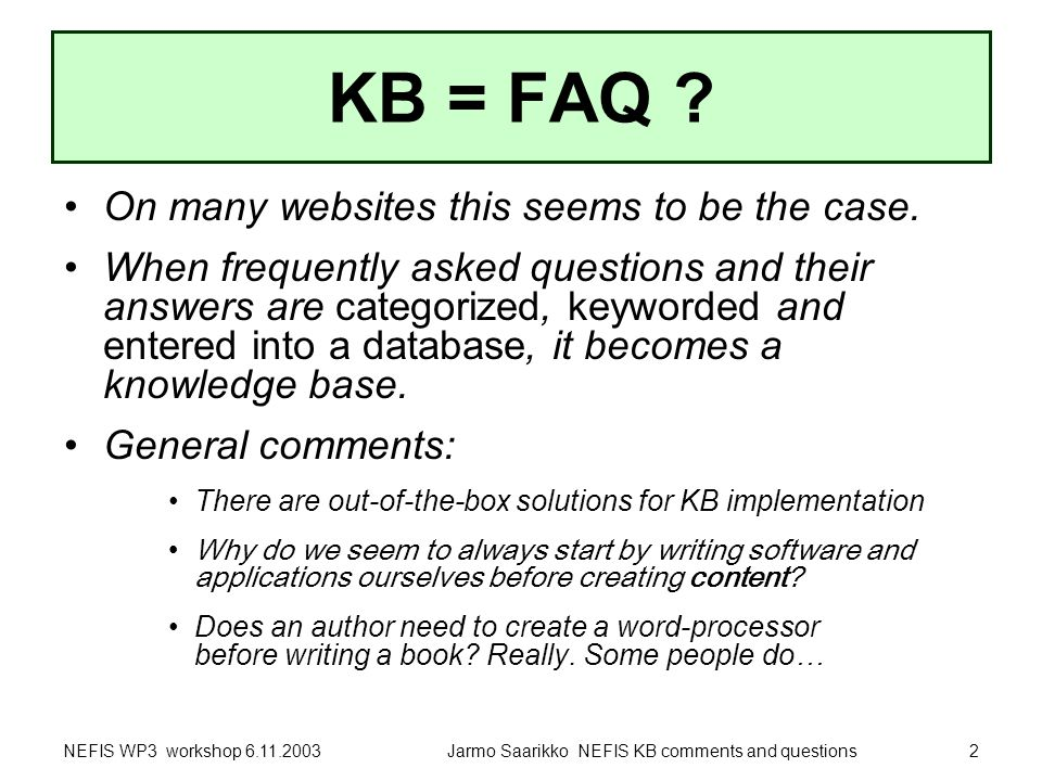 NEFIS WP3 workshop 6.11.2003Jarmo Saarikko NEFIS KB comments and questions2 KB = FAQ .