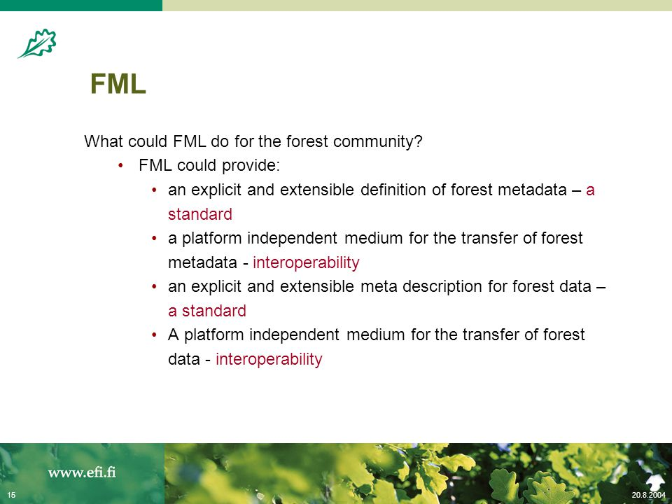 20.8.200415 FML What could FML do for the forest community? FML could provide: an explicit and extensible definition of forest metadata – a standard a