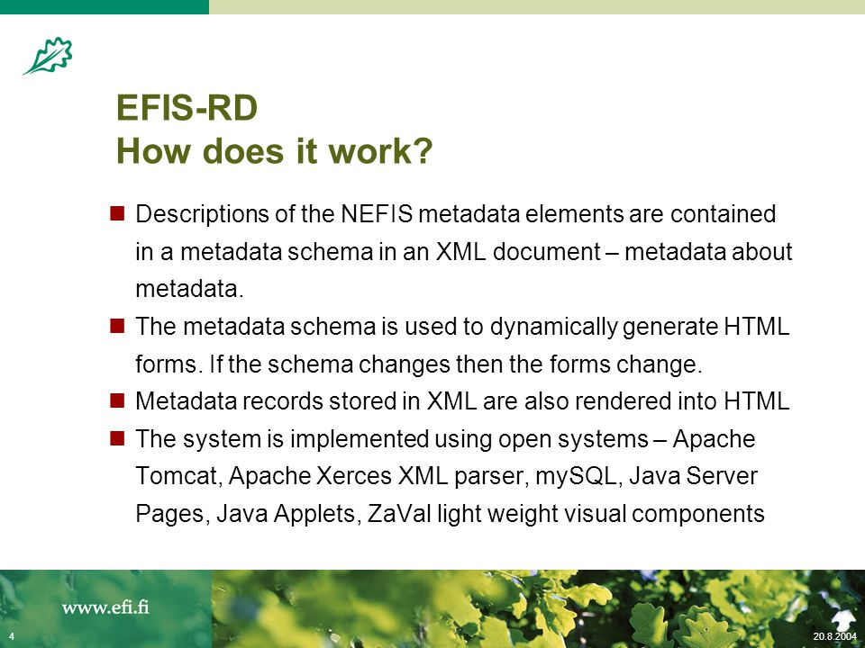 20.8.20044 EFIS-RD How does it work? Descriptions of the NEFIS metadata elements are contained in a metadata schema in an XML document – metadata abou