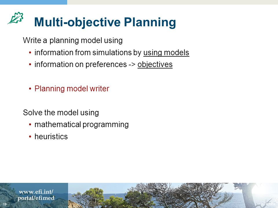 Multi-objective Planning Write a planning model using information from simulations by using models information on preferences -> objectives Planning model writer Solve the model using mathematical programming heuristics