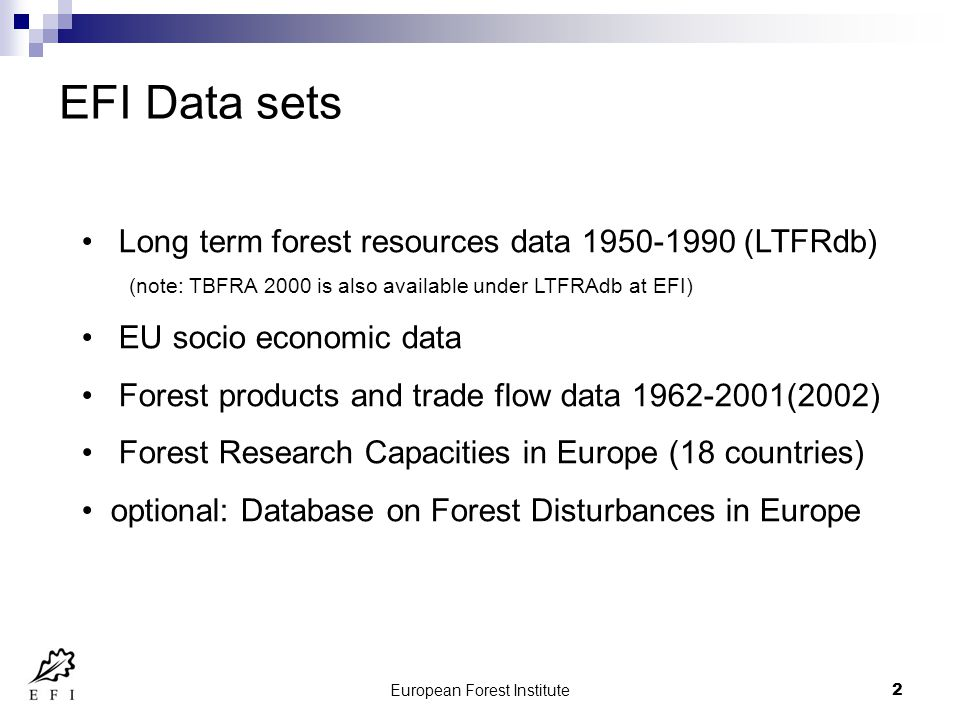 European Forest Institute3 All data sets are available through the WWW  data is in SQL database  Interface programmed in PHP  most data can be extracted in.CSV  extraced results from all db's are query based Data availibility Data format statistical datasets text based (metadatabase)