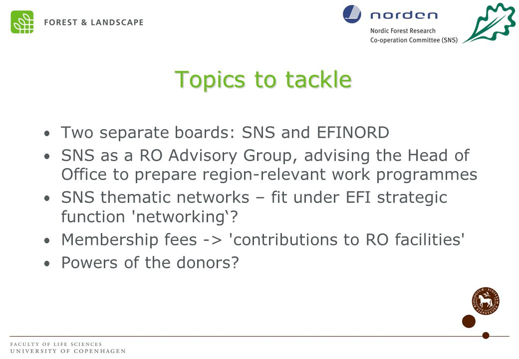 Topics to tackle Two separate boards: SNS and EFINORD SNS as a RO Advisory Group, advising the Head of Office to prepare region-relevant work programmes SNS thematic networks – fit under EFI strategic function networking'.