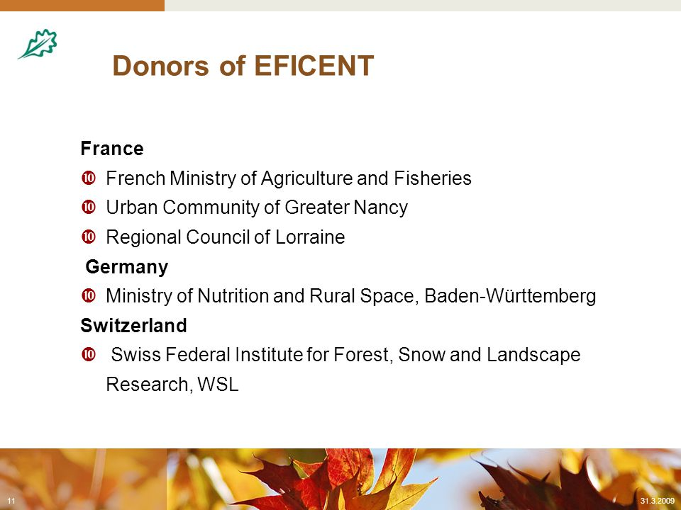 Donors of EFICENT France  French Ministry of Agriculture and Fisheries  Urban Community of Greater Nancy  Regional Council of Lorraine Germany  Ministry of Nutrition and Rural Space, Baden-Württemberg Switzerland  Swiss Federal Institute for Forest, Snow and Landscape Research, WSL 31.3.200911