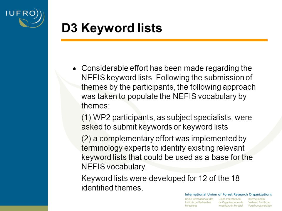 D3 Keyword lists  Based on the review of the Commission three keyword lists (Forest products, Field experiments and Inventory) were developed further in order to make them more comprehensive and to improve comparability of the lists