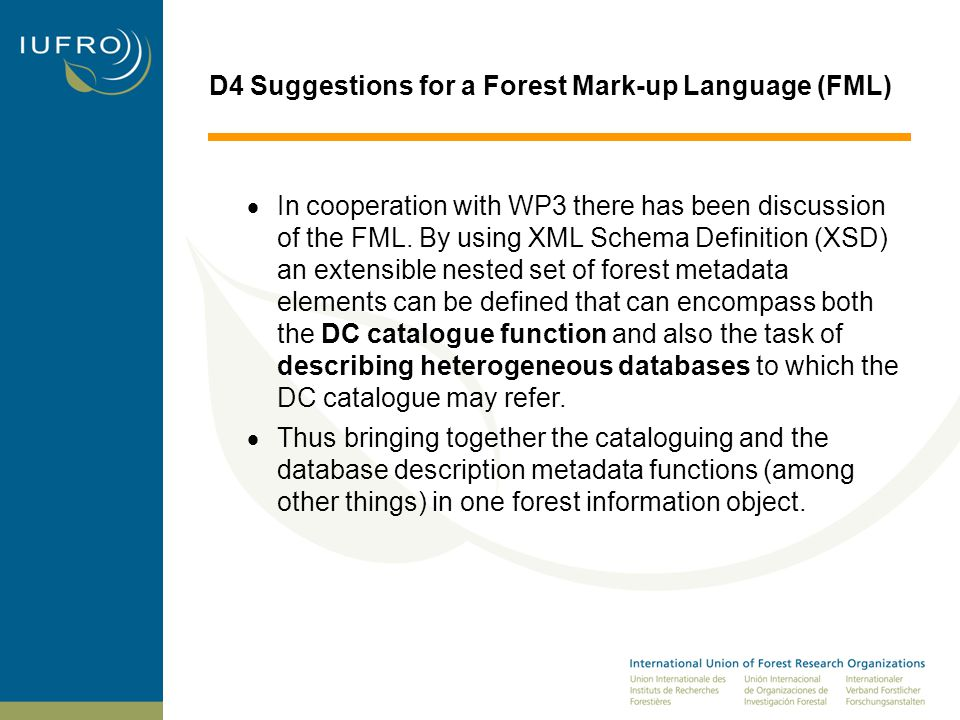 D4 Suggestions for a Forest Mark-up Language (FML)  In cooperation with WP3 there has been discussion of the FML.