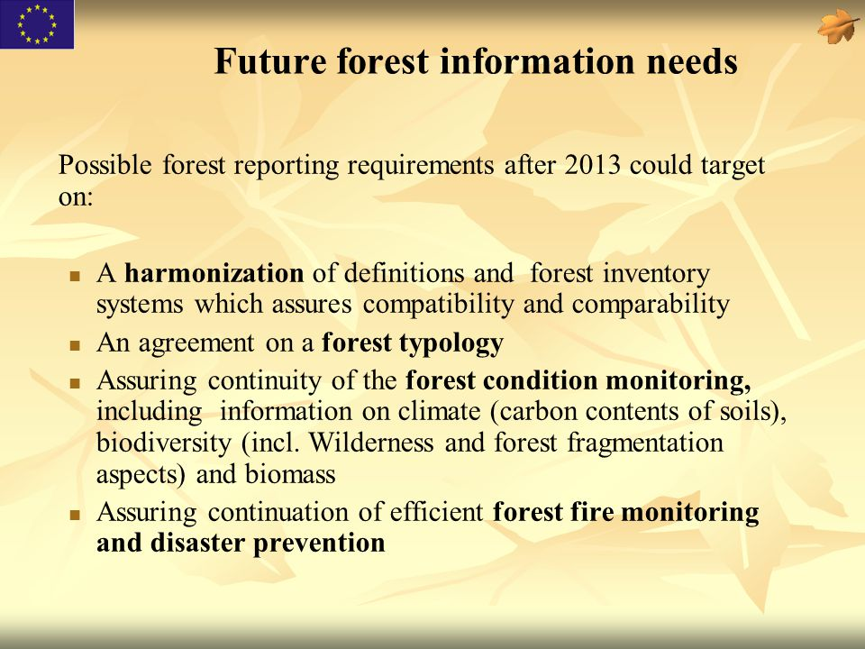 Future forest information needs Possible forest reporting requirements after 2013 could target on: A harmonization of definitions and forest inventory