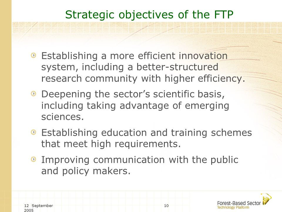 12 September 2005 10 Strategic objectives of the FTP Establishing a more efficient innovation system, including a better-structured research community
