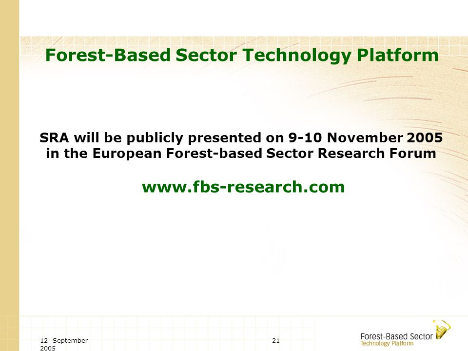 12 September Forest-Based Sector Technology Platform SRA will be publicly presented on 9-10 November 2005 in the European Forest-based Sector Research Forum