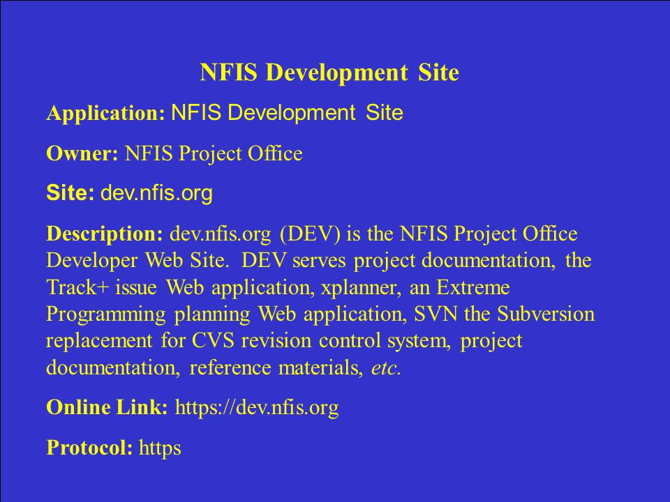 NFIS Development Site Application: NFIS Development Site Owner: NFIS Project Office Site: dev.nfis.org Description: dev.nfis.org (DEV) is the NFIS Project Office Developer Web Site.