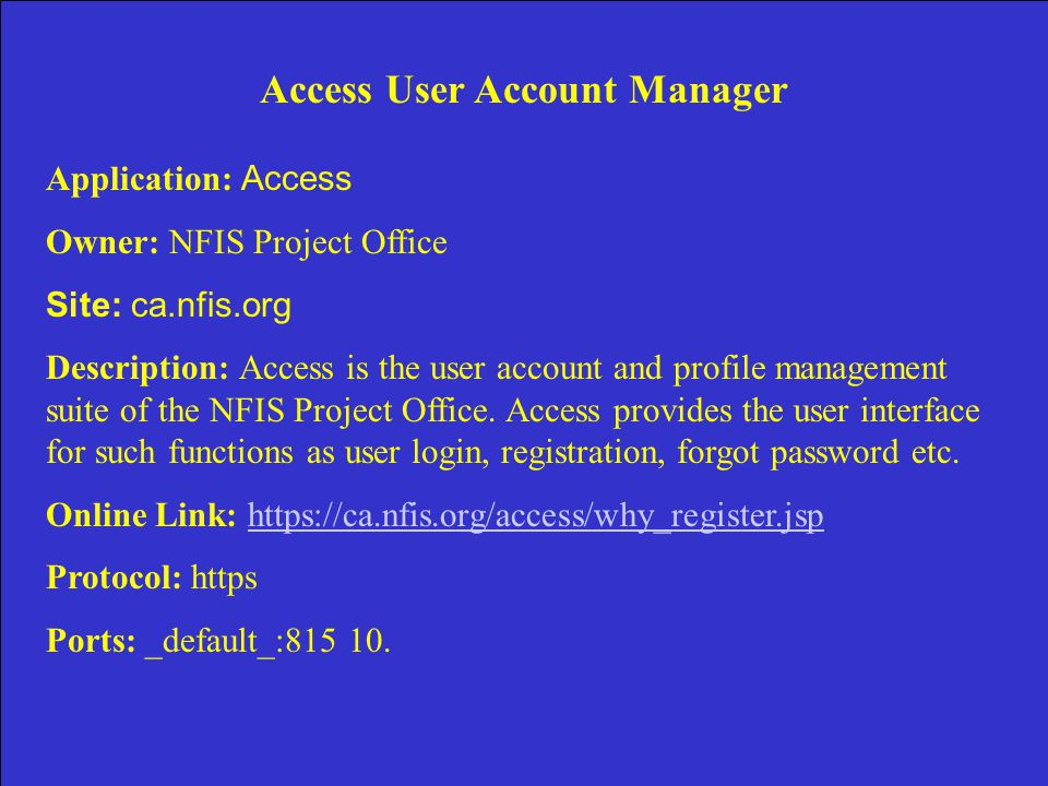 Access User Account Manager Application: Access Owner: NFIS Project Office Site: ca.nfis.org Description: Access is the user account and profile management suite of the NFIS Project Office.
