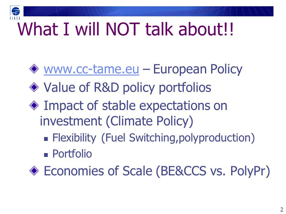 What I will NOT talk about!! www.cc-tame.eu – European Policywww.cc-tame.eu Value of R&D policy portfolios Impact of stable expectations on investment