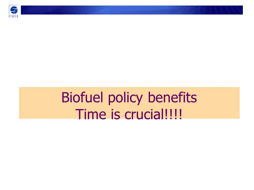 Biofuel policy benefits Time is crucial!!!!