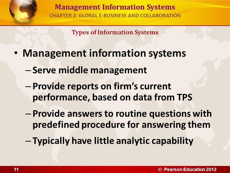 Management Information Systems CHAPTER 2: GLOBAL E-BUSINESS AND COLLABORATION Management information systems – Serve middle management – Provide repor
