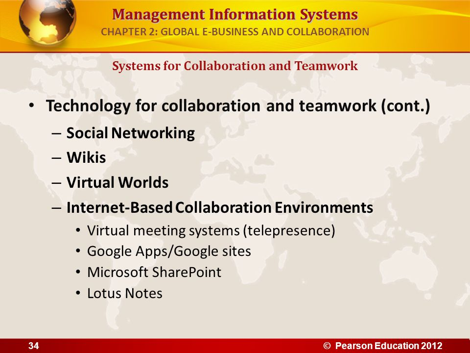 Management Information Systems CHAPTER 2: GLOBAL E-BUSINESS AND COLLABORATION Technology for collaboration and teamwork (cont.) – Social Networking –