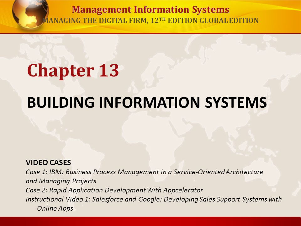 Management Information Systems MANAGING THE DIGITAL FIRM, 12 TH EDITION GLOBAL EDITION BUILDING INFORMATION SYSTEMS Chapter 13 VIDEO CASES Case 1: IBM