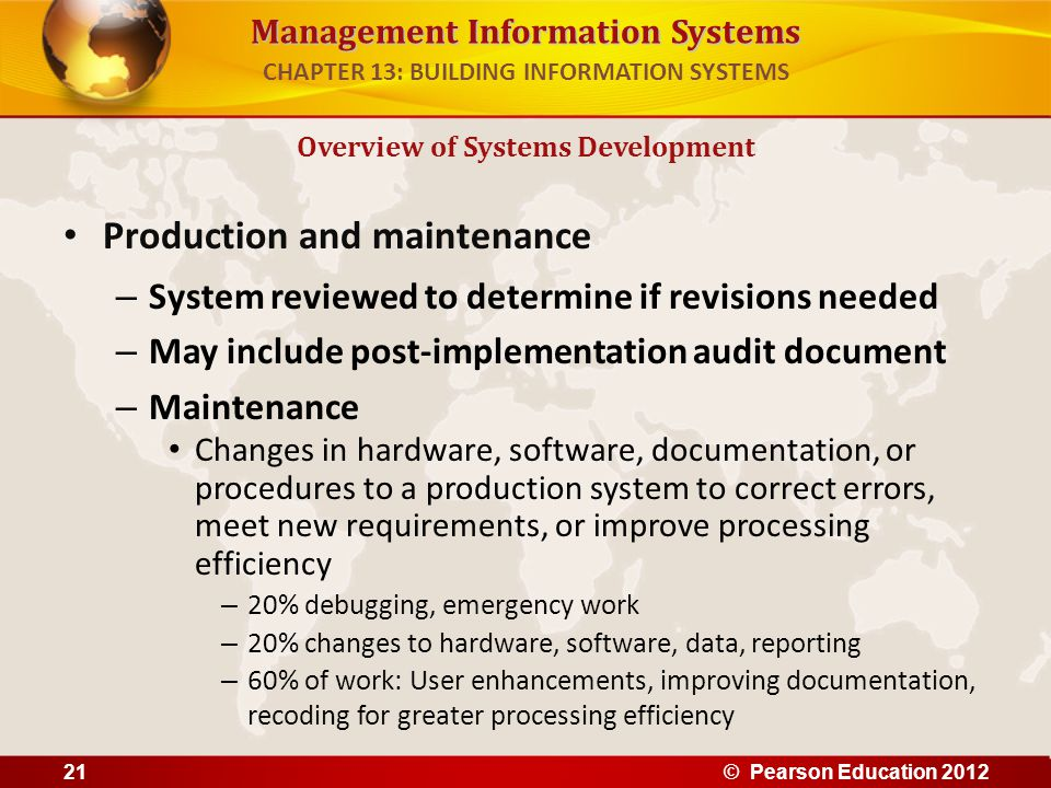 Management Information Systems Production and maintenance – System reviewed to determine if revisions needed – May include post-implementation audit d