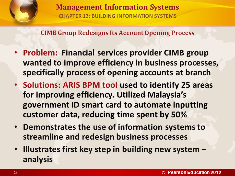 Management Information Systems Problem: Financial services provider CIMB group wanted to improve efficiency in business processes, specifically proces